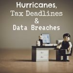 Hurricanes, Tax Deadlines in Snohomish & King Counties and Data Breaches